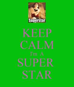 Poster: KEEP CALM I'm  A SUPER  STAR