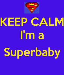 Poster: KEEP CALM I'm a  Superbaby