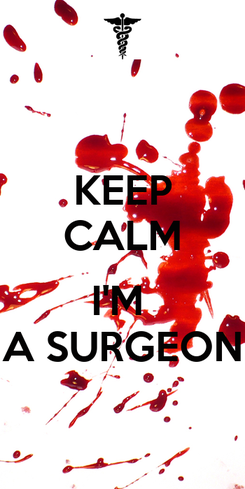 Poster: KEEP CALM  I'M  A SURGEON