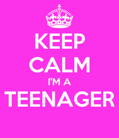 Poster: KEEP CALM I'M A TEENAGER