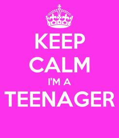 Poster: KEEP CALM I'M A TEENAGER