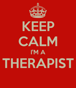 Poster: KEEP CALM I'M A THERAPIST