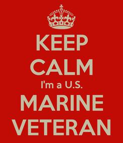 Poster: KEEP CALM I'm a U.S. MARINE VETERAN