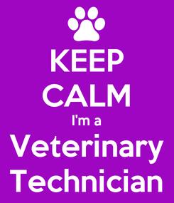 Poster: KEEP CALM I'm a Veterinary Technician