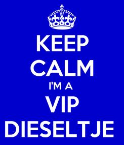 Poster: KEEP CALM I'M A  VIP DIESELTJE