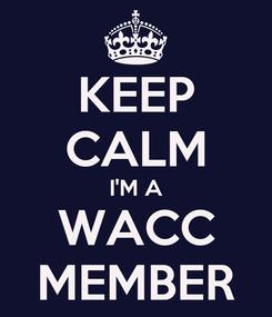 Poster: KEEP CALM I'M A WACC MEMBER