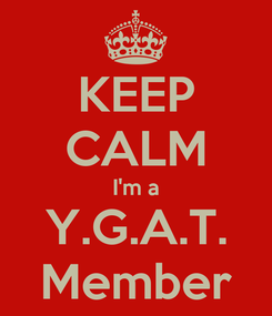 Poster: KEEP CALM I'm a Y.G.A.T. Member