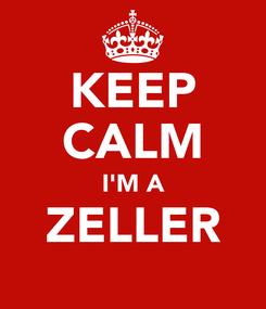 Poster: KEEP CALM I'M A ZELLER