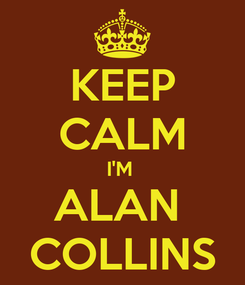 Poster: KEEP CALM I'M  ALAN  COLLINS
