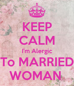 Poster: KEEP CALM I'm Alergic To MARRIED WOMAN
