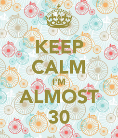 Poster: KEEP CALM I'M ALMOST 30