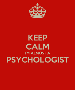 Poster: KEEP CALM I'M ALMOST A PSYCHOLOGIST