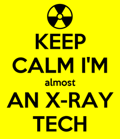 Poster: KEEP CALM I'M almost AN X-RAY TECH