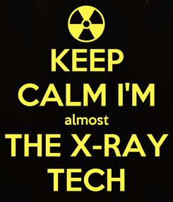 Poster: KEEP CALM I'M almost THE X-RAY TECH