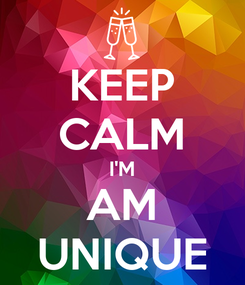 Poster: KEEP CALM I'M AM UNIQUE