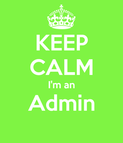 Poster: KEEP CALM I'm an Admin