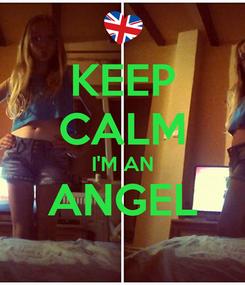 Poster: KEEP CALM I'M AN ANGEL
