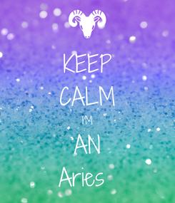 Poster: KEEP CALM I'M AN Aries