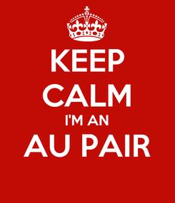 Poster: KEEP CALM I'M AN AU PAIR