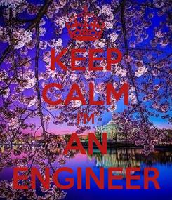 Poster: KEEP CALM I'M AN ENGINEER