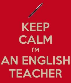 Poster: KEEP CALM I'M AN ENGLISH TEACHER