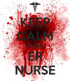 Poster: KEEP CALM I'M AN ER NURSE