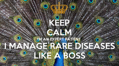 Poster: KEEP CALM I'M AN EXPERT PATIENT I MANAGE RARE DISEASES LIKE A BOSS