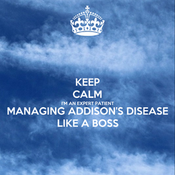 Poster: KEEP CALM I'M AN EXPERT PATIENT MANAGING ADDISON'S DISEASE LIKE A BOSS