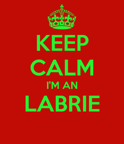 Poster: KEEP CALM I'M AN LABRIE