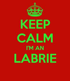 Poster: KEEP CALM I'M AN LABRIE