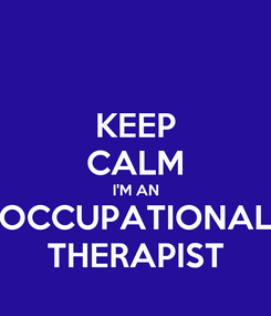 Poster: KEEP CALM I'M AN OCCUPATIONAL THERAPIST