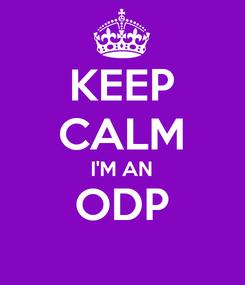 Poster: KEEP CALM I'M AN ODP