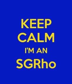Poster: KEEP CALM I'M AN SGRho