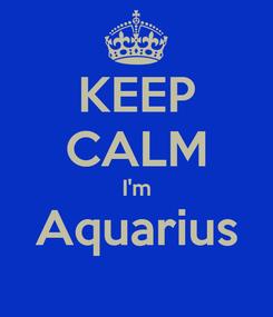 Poster: KEEP CALM I'm Aquarius