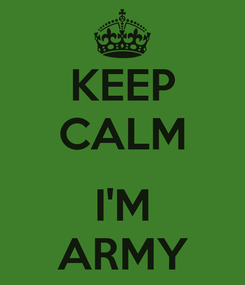 Poster: KEEP CALM  I'M ARMY