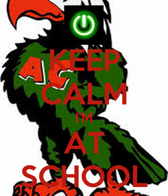 Poster: KEEP CALM I'M AT SCHOOL