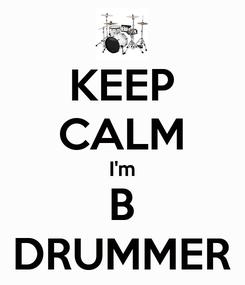 Poster: KEEP CALM I'm B DRUMMER