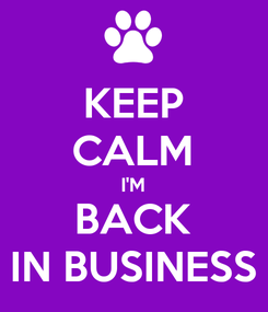 Poster: KEEP CALM I'M BACK IN BUSINESS