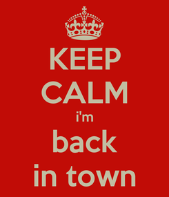 Poster: KEEP CALM i'm back in town