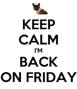 Poster: KEEP CALM I'M BACK ON FRIDAY