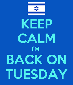 Poster: KEEP CALM I'M  BACK ON TUESDAY
