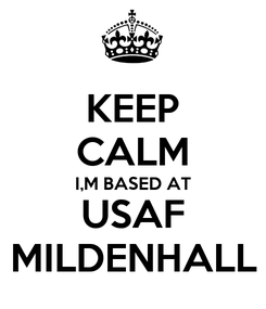Poster: KEEP CALM I,M BASED AT USAF MILDENHALL