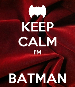 Poster: KEEP CALM I'M  BATMAN