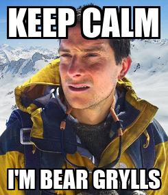 Poster: KEEP CALM I'M BEAR GRYLLS
