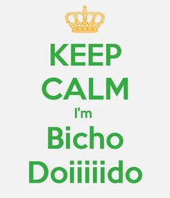 Poster: KEEP CALM I'm  Bicho Doiiiiido