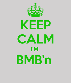 Poster: KEEP CALM I'M  BMB'n