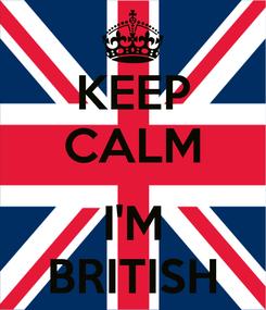 Poster: KEEP CALM  I'M BRITISH