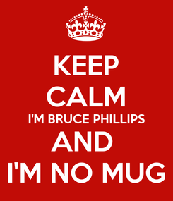 Poster: KEEP CALM I'M BRUCE PHILLIPS AND  I'M NO MUG