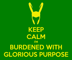 Poster: KEEP CALM I'M BURDENED WITH GLORIOUS PURPOSE