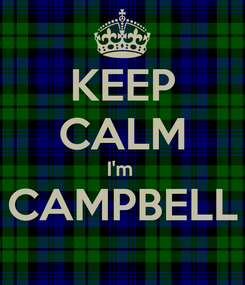 Poster: KEEP CALM I'm  CAMPBELL